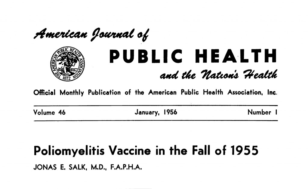 "Salk, Jonas. ""Poliomyelitis Vaccine in the Fall of 1955."" American Journal of Public Health 46 (1), 1956: 1–14."